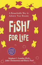 Fish! For Life: A Remarkable Way to Achieve Your Dreams, C Lundin  Harry Paul &
