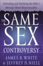 The Same Sex Controversy : Defending and Clarifying the Bible's Message about Ho