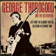 GEORGE THOROGOOOD & THE DESTROYERS-Live From The Aladdin Theater, Las Vegas NEW