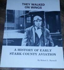 THEY WALKED ON WINGS A HISTORY OF EARLY STARK COUNTY AVIATION OHIO-1988