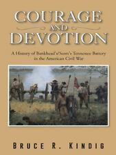 Courage and Devotion : A History of Bankhead's/Scott's Tennessee Battery in...