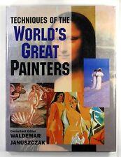 TECHNIQUES OF THE WORLD'S GREAT PAINTERS Waldemar Januszczak - HARDBACK