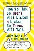 How to Talk So Teens Will Listen and Listen So Tee