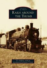 Images of Rail: Rails Around the Thumb by T. J. Gaffney (2012, Paperback)