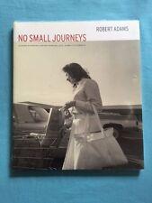 ROBERT ADAMS: NO SMALL JOURNEYS - FIRST EDITION BY ROBERT ADAMS
