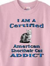 Cat T Shirt - I Am A Certified American Shorthair Addict