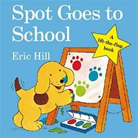 Spot Goes to School (Spot - Original Lift The Flap) by Hill, Eric Board book The