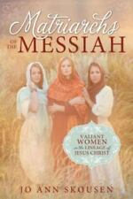 Matriarchs of the Messiah: Valiant Women in the Lineage of Jesus Christ