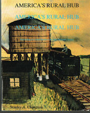 AMERICA'S RURAL HUB - RAILROADING IN CENTRAL ILLINOIS - USED, GOOD COND.