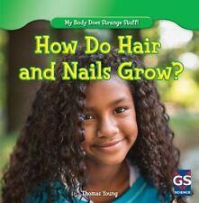 How Do Hair and Nails Grow? (My Body Does Strange Stuff! (Gareth Stevens))