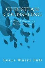 Christian Counseling : A Needed Ministry in the Local Church by Euell White...