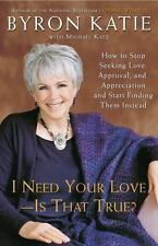 I Need Your Love - Is That True?: How to Stop Seeking Love, Approval, and App...