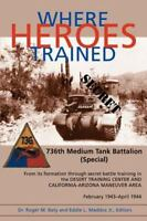 Where Heroes Trained : The 736th Medium Tank Battalion Signed Copy Roger Baty