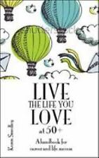 Live the Life You Love at 50+: a Handbook for Career and Life Success : A Handbo