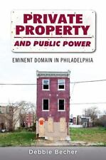 Private Property and Public Power: Eminent Domain in Philadelphia by Becher, De
