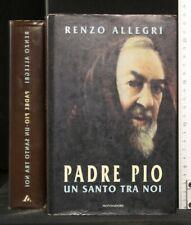 PADRE PIO UN SANTO TRA NOI. Renzo Allegri. Mondadori.