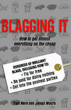 Blagging it: How to Get Almost Everything on the Cheap Paul Neri & James Moore