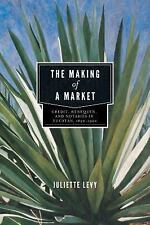 The Making of a Market : Credit, Henequen, and Notaries in Yucatán, 1850-1900...