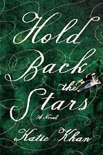 Hold Back the Stars: A Novel: By Khan, Katie