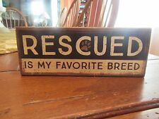 "Primitives by Kathy Wooden Box Sign ""Rescued Is My Favorite Breed"""