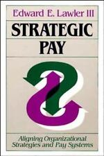 Strategic Pay: Aligning Organizational Strategies and Pay Systems, Lawler III, E