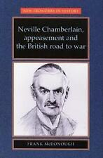 Neville Chamberlain, Appeasement and the British Road to War (New Frontiers in H