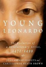 Young Leonardo : The Evolution of a Revolutionary Artist, 1472-1499 by...