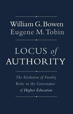 LOCUS OF AUTHORITY  WILLIAM G. BOWEN & EUGENE M.TOBIN - NEW HARDCOVER BOOK