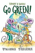 Sydney & Simon: Go Green! by Reynolds, Paul A. -Hcover