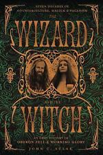 The Wizard and the Witch : Seven Decades of Counterculture, Magick and Paganism…