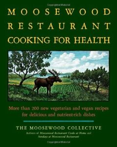 The Moosewood Restaurant Cooking for Health: More Than 200 New Vegetarian Vegan