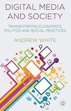 , Digital Media and Society: Transforming Economics, Politics and Social Practic