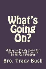 What's Going On? : A Way to Create Hope in the People and Country So All Can...