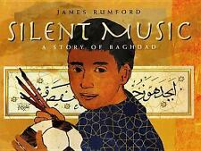 Silent Music : A Story of Baghdad by James Rumford (2008, Hardcover)