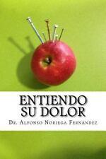 Entiendo Su Dolor : Descubra el Origen de Su Dolor y Cómo Afrontarlo by...
