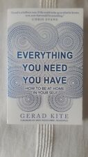 Everything You Need You Have: How to be at Home in Your Self by Gerard Kite