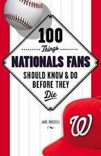 100 Things Nationals Fans Should Know and Do Before They Die: By Russell, Jak...