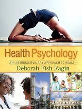 Health Psychology: An Interdisciplinary Approach to Health, Deborah Fish Ragin,
