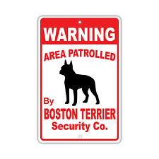 Warning Area Patrolled By Boston Terrier Dog Owner Novelty Aluminum 8x12 Sign