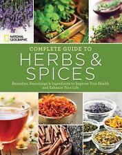National Geographic Complete Guide to Herbs and Spices: Remedies, Seasonings, an