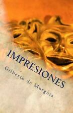 Impresiones : Del Arte de Ser Mexicano by Gilberto de Murguía (2012, Paperback)