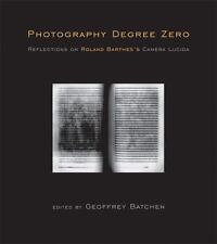 Photography Degree Zero: Reflections on Roland Barthes's Camera Lucida (MIT Pres