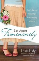 Set-Apart Femininity: Gods Sacred Intent for Every Young Woman by Leslie Ludy