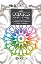 Los Colores de Tu Alma : Guia Practica para Comprenderte a Ti Mismo y a Los...