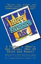 A Father's /Men's Day Guide: (Men of Valor and Honor) : Relevant Information...