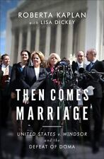 Then Comes Marriage : United States V. Windsor and the Defeat of Doma by Roberta