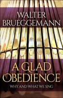 Glad Obedience : Why and What We Sing, Paperback by Brueggemann, Walter; Witv...