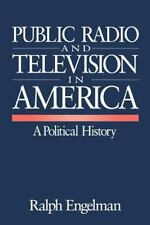 Public Radio and Television in America : A Political History by Ralph Engelman