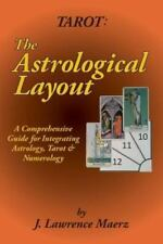 Tarot: The Astrological Layout: A Comprehensive Guide for Integrating Astrology,