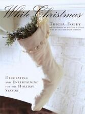 White Christmas: Decorating and Entertaining for the Holiday Season Foley, Tric
